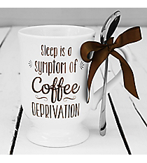 'Sleep is a Sympton of Coffee Deprivation' Coffee Mug and Spoon Set #30259-DEPRIVATION