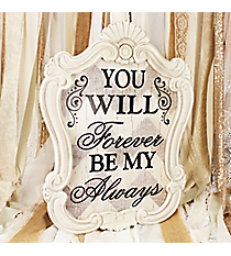 21 x 16 'You Will Forever Be My Always' Wall Decor #DSER0075